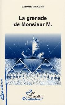 La grenade de Monsieur M. - EdmondAgabra