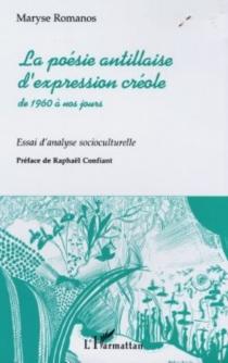 La poésie antillaise d'expression créole de 1960 à nos jours : essai d'analyse socioculturelle - MaryseRomanos