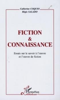 Fiction et connaissance : essai sur le savoir à l'oeuvre et l'oeuvre de fiction - CatherineCoquio