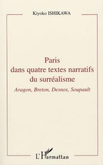 Paris dans quatre textes narratifs du surréalisme : Aragon, Breton, Desnos, Soupault - KiyokoIshikawa