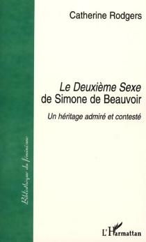 Le deuxième sexe de Simone de Beauvoir : un héritage admiré et contesté - CatherineRodgers