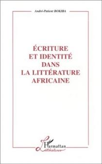 Écriture et identité dans la littérature africaine - André-PatientBokiba