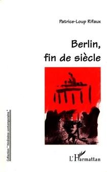 Berlin, fin de siècle - Patrice-LoupRifaux