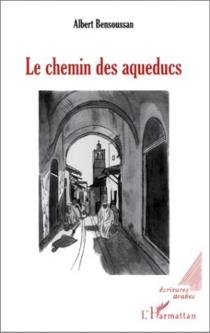 Le chemin des aqueducs - AlbertBensoussan