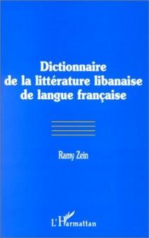 Dictionnaire de la littérature libanaise de langue française - RamyZein