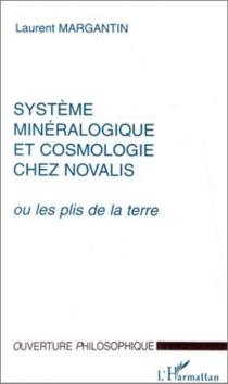 Système minéralogique et cosmologie chez Novalis ou Les plis de la Terre - LaurentMargantin