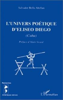 L'univers poétique d'Eliseo Diego : Cuba - SalvadorBella Abellan