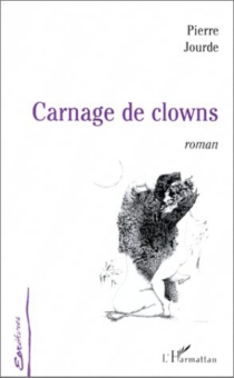 Carnage de clowns - Pierre Jourde