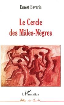 Le cercle des mâles-nègres - ErnestBavarin