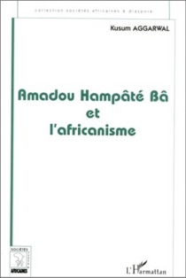 Amadou Hampâté Bâ et l'africanisme : de la recherche anthropologique à l'exercice de la fonction auctoriale - KusumAggarwal