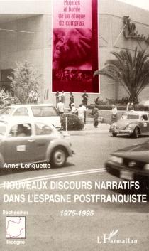 Nouveaux discours narratifs dans l'Espagne postfranquiste, 1975-1995 - AnneLenquette