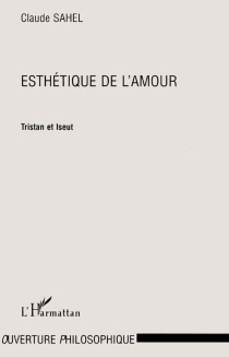 Esthétique de l'amour : Tristan et Iseut - ClaudeSahel