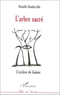 L'arbre sacré : l'esclave de Guinée - DanielleDambreville