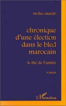Chronique d'une élection dans le bled marocain : le thé de l'amitié - MohaOuarab