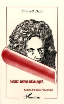 Daniel Defoe démasqué : lecture de l'oeuvre romanesque - ÉlisabethDétis