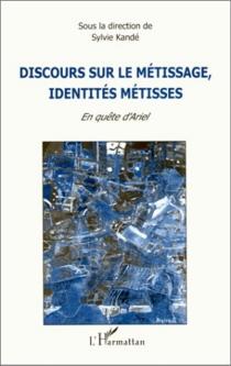 Discours sur le métissage, identités métisses : en quête d'Ariel -