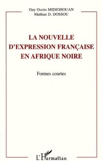 La nouvelle d'expression française en Afrique noire : formes courtes - Mathias D.Dossou
