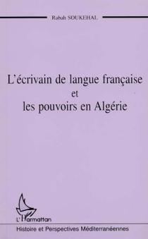 L'écrivain de langue française et les pouvoirs en Algérie - RabahSoukehal