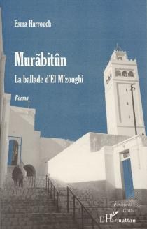 Murabitûn : la ballade d'El M'zoughi - EsmaHarrouch