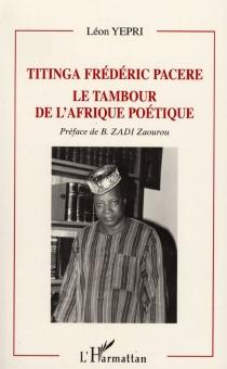 Titinga Frédéric Pacere : le tambour de l'Afrique poétique - LéonYépri