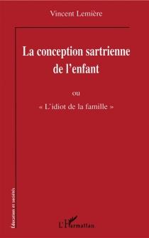 La conception sartrienne de l'enfant ou L'idiot de la famille - VincentLemière