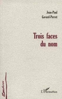 Trois faces du nom - Jean-PaulGavard-Perret