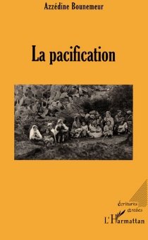 La pacification - Azzédine Bounemeur