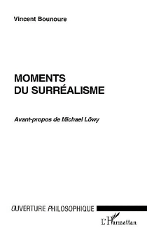 Moments du surréalisme - Vincent Bounoure