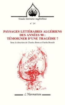 Paysages littéraires algériens des années 90 : témoigner d'une tragédie ? -