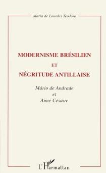 Modernisme brésilien et négritude antillaise : Mario de Andrade et Aimé Césaire - Maria de LourdesTeodoro