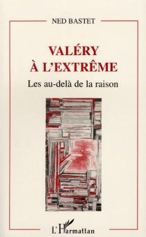 Valéry à l'extrême : les au-delà de la raison - NedBastet