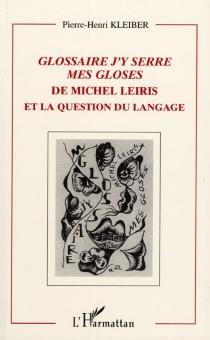 Glossaire j'y serre mes gloses, de Michel Leiris, et la question du langage - Pierre-HenriKleber