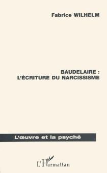 Baudelaire : l'écriture du narcissisme - FabriceWilhelm