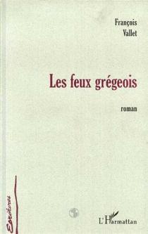 Les feux grégeois - FrançoisVallet