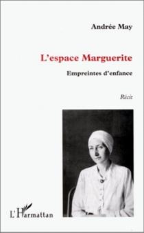 L'espace Marguerite : empreintes d'enfance : récit - AndréeMay