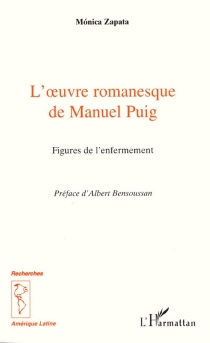 L'oeuvre romanesque de Manuel Puig : figures de l'enfermement - MónicaZapata