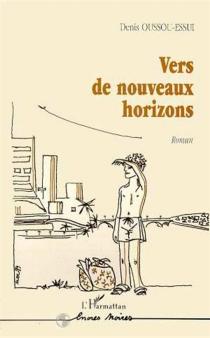 Vers de nouveaux horizons - DenisOussou-Essui