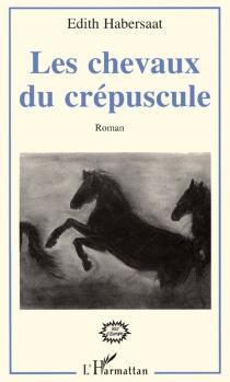 Les chevaux du crépuscule - ÉdithHabersaat