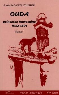Ouda, princesse marocaine, 1532-1591 - JoséeBalagna Coustou