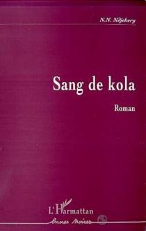 Sang de kola - NoëlNétonon Ndjekery