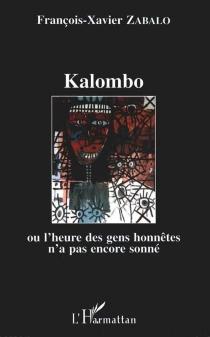 Kalombo ou L'heure des gens honnêtes n'a pas encore sonné - François-XavierZabalo