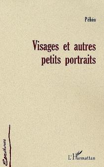 Visages et autres petits portraits - Péhéo