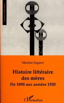 Histoire littéraire des mères : de 1890 aux années 1920 - MartineSagaert