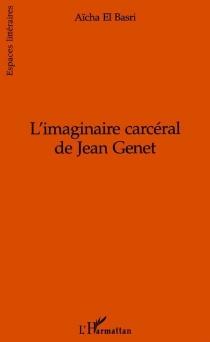 L'imaginaire carcéral de Jean Genet - Aïcha el-Basri