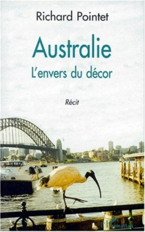L'Australie : l'envers du décor : récit - Richard Pointet
