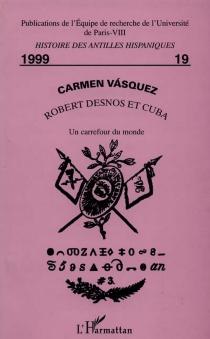 Robert Desnos et Cuba : un carrefour du monde - CarmenVásquez