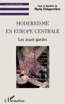 Modernisme en Europe centrale : les avant-gardes -