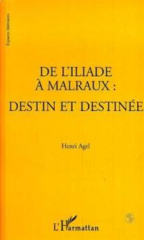 De l'Iliade à Malraux : destin et destinée - HenriAgel