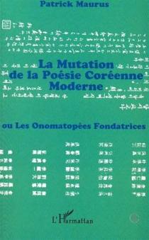 La mutation de la poésie coréenne moderne ou Les onomatopées fondatrices - PatrickMaurus