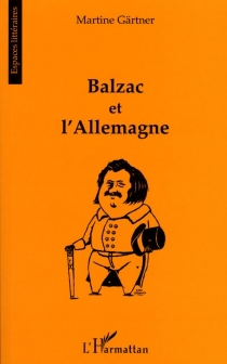 Balzac et l'Allemagne - MartineGärtner